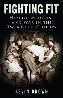 Fighting Fit: Health, Medicine and War in the Twentieth Century