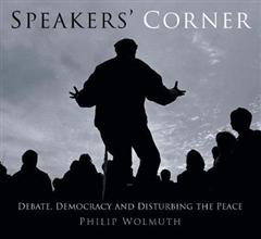 Speakers\' Corner: Debate, Democracy and Disturbing the Peace