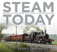 Steam Today: Britain\'s Heritage Railways in Photographs