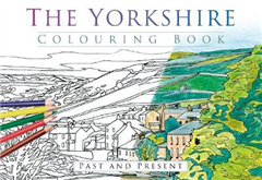 Yorkshire Colouring Book: Past and Present