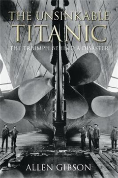The Unsinkable Titanic: The Triumph Behind a Disaster