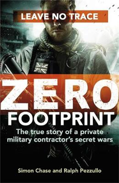 Zero Footprint: The true story of a private military contractor\'s secret wars in the world\'s most dangerous places
