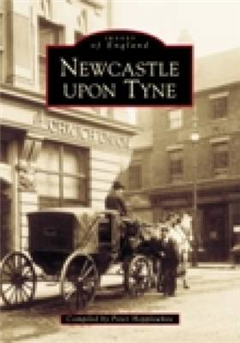 Newcastle Upon Tyne In Old Photographs