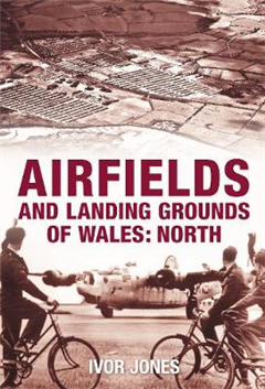 Airfields and Landing Grounds of Wales: North