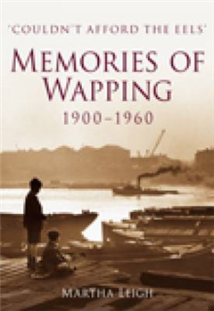 Memories of Wapping 1900-1960: \'Couldn\'t Afford the Eeels\'