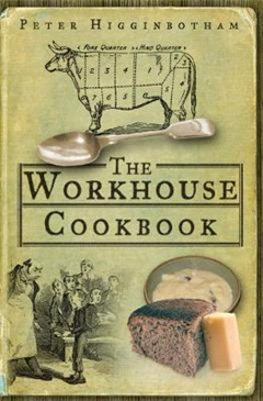 The Workhouse Cookbook: A History of the Workhouse and its Food