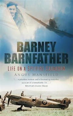 Barney Barnfather: Life on a Spitfire Squadron