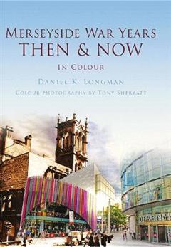 Merseyside War Years Then & Now