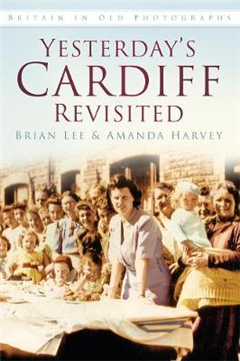 Yesterday\'s Cardiff Revisited: Britain in Old Photographs