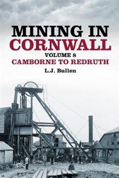 Mining in Cornwall Volume 8: Camborne to Redruth