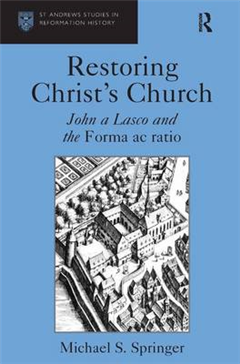 Restoring Christ's Church: John a Lasco and the Forma Ac Ratio