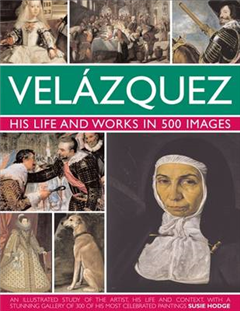 Velazquez: Life & Works in 500 Images: His Life and Works in 500 Images : an Illustrated Study of the Artist, His Life and Context, with a Stunning Gallery of 300 of His Most Celebrated Paintings