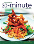 Best Ever 30-minute Cookbook: A Superb Range of Over 310 Delicious and Quick Step-by-step Recipes for the Busy Cook, Featuring More Than 1200 Photographs