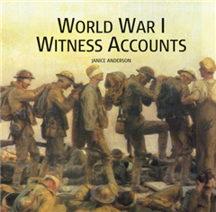 World War I Witness Accounts: Features Over 100 Quotes from Wartime Documents, Newspaper Reports, Books, Letters, Tape Recordings and Soldiers\' Diaries