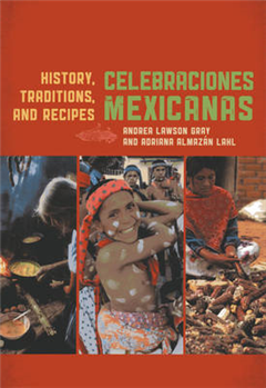 Celebraciones Mexicanas: History, Traditions, and Recipes