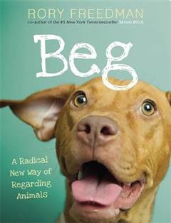 Beg: A Radical New Way of Regarding Animals