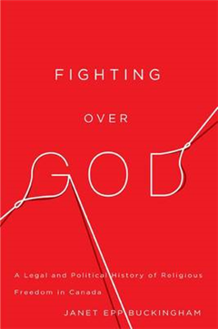 Fighting over God: A Legal and Political History of Religious Freedom in Canada