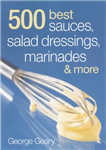 500 Best Sauces, Salad Dressings, Marinades and More