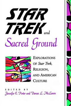 Star Trek and Sacred Ground: Explorations of Star Trek, Religion, and American Culture