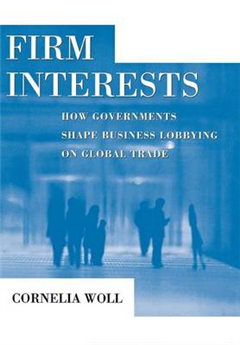 Firm Interests: How Governments Shape Business Lobbying on Global Trade