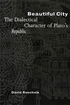 """Beautiful City: The Dialectical Character of Plato\'s """"Republic"""""""