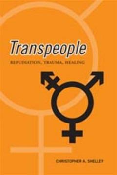 Transpeople: Repudiation, Trauma, Healing