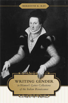 Writing Gender in Women\'s Letter Collections of the Italian Renaissance