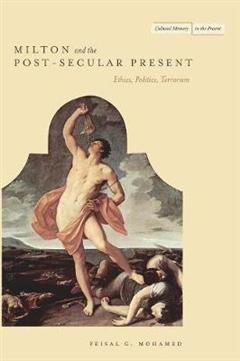 Milton and the Post-Secular Present: Ethics, Politics, Terrorism