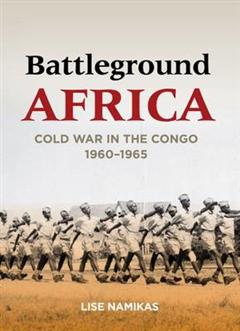 Battleground Africa: Cold War in the Congo, 1960-1965
