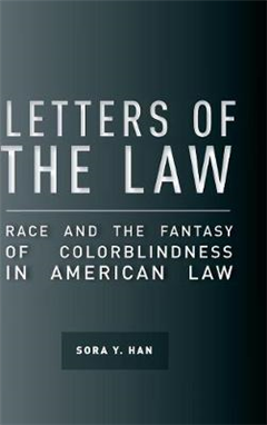 Letters of the Law: Race and the Fantasy of Colorblindness in American Law