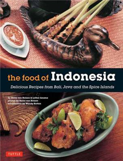 The Food of Indonesia: Delicious Recipes from Bali, Java and the Spices Islands