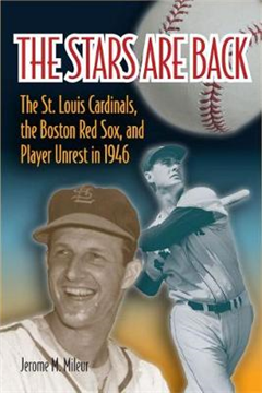 The Stars Are Back: The St. Louis Cardinals, the Boston Red Sox, and Player Unrest in 1946