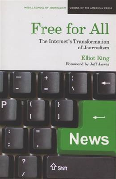 Free for All: The Internet\'s Transformation of Journalism