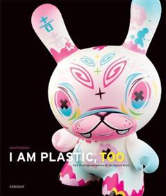 I Am Plastic, Too: Next Generation of Designer Toys