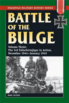 The Battle of the Bulge: Vol. 3, the 3rd Fallschirmjager Division in Action, December 1944-January 1945