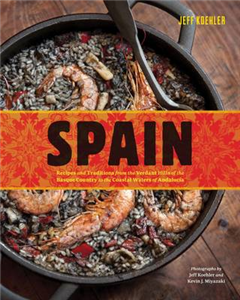 Spain: Recipes and Traditions from the Verdant Hills of the Basque Country to