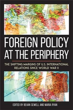 Foreign Policy at the Periphery: The Shifting Margins of US International Relations since World War II