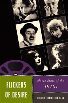 Flickers of Desire: Movie Stars of the 1910s