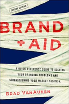 Brand Aid: A Quick Reference Guide to Solving Your Branding