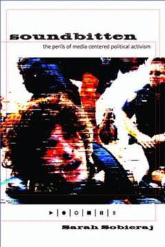 Soundbitten: The Perils of Media-Centered Political Activism