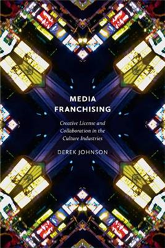 Media Franchising: Creative License and Collaboration in the Culture Industries