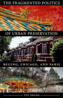 The Fragmented Politics of Urban Preservation: Beijing, Chicago, and Paris