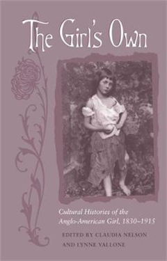The Girl\'s Own: Cultural Histories of the Anglo-American Girl, 1830-1915