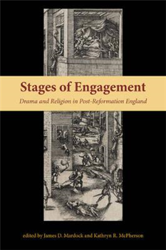 Stages of Engagement: Drama and Religion in Post-Reformation England