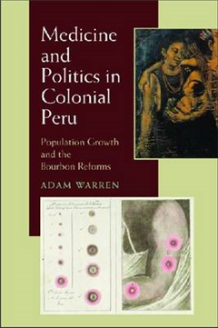 Medicine and Politics in Colonial Peru: Population Growth and the Bourbon Reforms