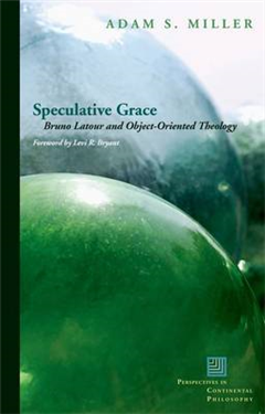 Speculative Grace: Bruno Latour and Object-Oriented Theology