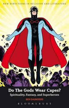 Do the Gods Wear Capes?: Spirituality, Fantasy, and Superheroes