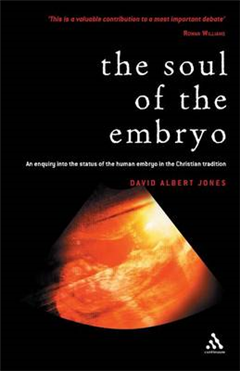 Soul of the Embryo: Christianity and the Human Embryo