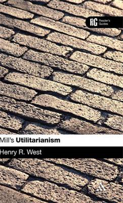 """Mill\'s """"Utilitarianism"""": A Reader\'s Guide"""