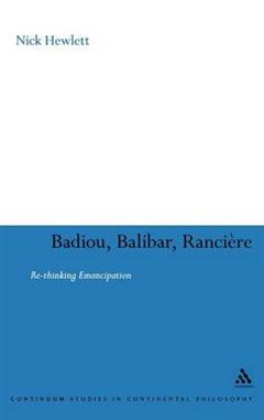 Badiou, Balibar, Ranciere: Re-thinking Emancipation
